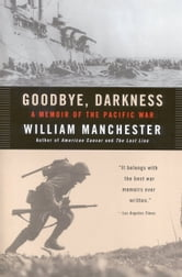 Goodbye, Darkness - A Memoir of the Pacific War ebook by William Manchester
