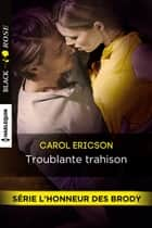 Troublante trahison ebook by Carol Ericson