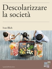 Descolarizzare la società eBook by Ivan Illich