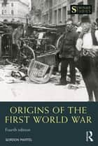 Origins of the First World War ebook by Gordon Martel