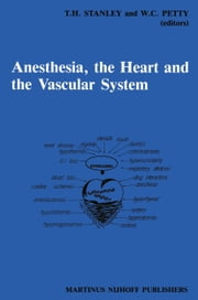 Anesthesia, The Heart and the Vascular System - Annual Utah Postgraduate Course in Anesthesiology 1987 ebook by T.H. Stanley,W.C. Petty