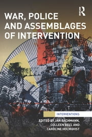 War, Police and Assemblages of Intervention ebook by Jan Bachmann,Colleen Bell,Caroline Holmqvist