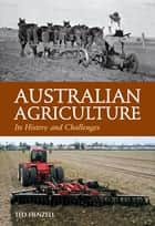 Australian Agriculture - Its History and Challenges ebook by Ted Henzell