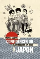 Confidences du Japon - La vie au Japon et ses curiosiotés ebook by Muriel Jolivet, Jean-Paul Nishi