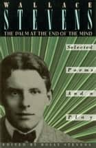 The Palm at the End of the Mind - Selected Poems and a Play ebook by Wallace Stevens, Holly Stevens