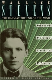 The Palm at the End of the Mind - Selected Poems and a Play ebook by Wallace Stevens,Holly Stevens