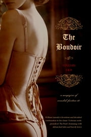 The Boudoir, Volumes 1 and 2 - a magazine of scandal, facetiae etc ebook by Anonymous,William Lazenby (editor),Locus Elm Press (editor)