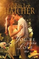 You're Gonna Love Me ebook by Robin Lee Hatcher