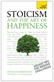 Stoicism and the Art of Happiness: Teach Yourself - Ancient tips for modern challenges ebook by Donald Robertson