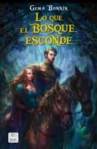 Lo que el bosque esconde ebook by Gema Bonnín Sánchez