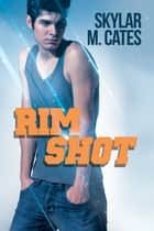Rim Shot ebook by Skylar M. Cates