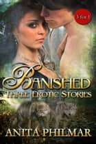Banished: Three Erotic Stories ebook by Anita Philmar