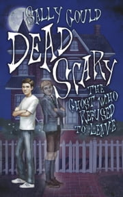 Dead Scary: The Ghost who refused to leave ebook by Sally Gould