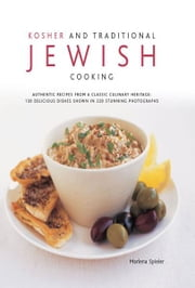 Kosher and Traditional Jewish Cooking: 130 Delicious Dishes Shown in 220 Stunning Photographs ebook by Marlena Spieler