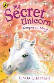 My Secret Unicorn: Keeper of Magic ebook by Linda Chapman