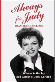 Always for Judy - Witness to the Joy and Genius of Judy Garland ebook by Joan Beck Coulson