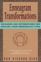 Enneagram Transformations - Releases and Affirmations for Healing Your Personality Type ebook by Don Richard Riso