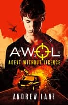 AWOL 1 Agent Without Licence - Fast paced, spy action thriller ebook by Andrew Lane
