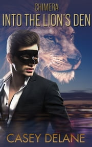 Into the Lion's Den - Chimera series book 1 - paranormal erotic romance ebook by Casey Delane