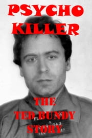 Psycho Killer - The Ted Bundy Story ebook by John McCoist