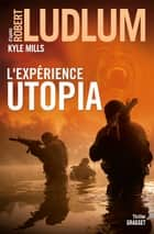 L'Expérience Utopia ebook by Robert Ludlum, Kyle Mills