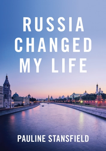 Russia Changed My Life ebook by Pauline Stansfield
