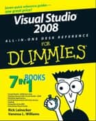 Visual Studio 2008 All-In-One Desk Reference For Dummies ebook by Rick Leinecker,Vanessa L. Williams