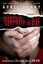 The Girl Who Was Supposed to Die ebook by April Henry