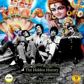 The Rolling Stones The Hidden History 2000 Light Years From Home audiobook by Geoffrey Giuliano