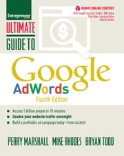 Ultimate Guide to Google AdWords - How to Access 100 Million People in 10 Minutes ebook by Perry Marshall,Mike Rhodes,Bryan Todd