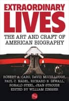 Extraordinary Lives: The Art and Craft of American Biography ebook by
