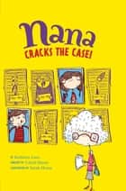Nana Cracks the Case! ebook by Cabell Harris,Kathleen Lane,Sarah Horne