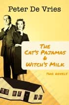 The Cat's Pajamas & Witch's Milk - Two Novels ebook by Peter De Vries