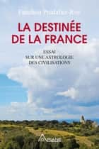 La destinée de la France - Essai sur une astrologie des civilisations ebook by Fanchon Pradalier-Roy
