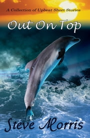 Out On Top - A Collection of Upbeat Short Stories ebook by Steve Morris