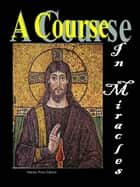 A Course in Miracles ebook by Helen Schucman, William Thetford