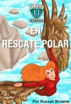 Class 11 en Rescate Polar ebook by Russell Browne