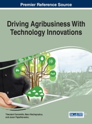 Driving Agribusiness With Technology Innovations ebook by Theodore Tarnanidis, Maro Vlachopoulou, Jason Papathanasiou