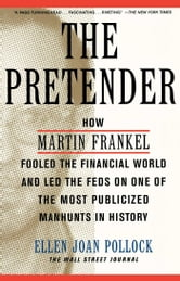 The Pretender - How Martin Frankel Fooled the Financial World and Led the Feds on One of the Most Publicized Manhunts in History ebook by Ellen Pollock