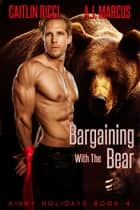 Bargaining with the Bear ebook by Caitlin Ricci, A.J. Marcus