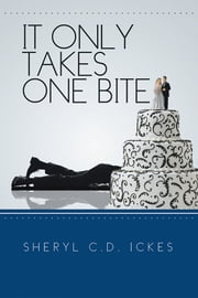 It Only Takes One Bite ebook by Sheryl Ickes