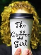 The Coffee Girl ebook by Shanna Hatfield