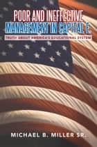 Poor and Ineffective Management in Capital E. ebook by MICHAEL B. MILLER SR.