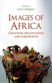 Images of Africa: Creation, negotiation and subversion ebook by Julia Gallagher,V. Y. Mudimbe