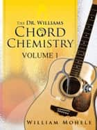 The Dr. Williams' Chord Chemistry ebook by William Mohele