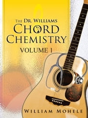 The Dr. Williams' Chord Chemistry - Volume 1 ebook by William Mohele
