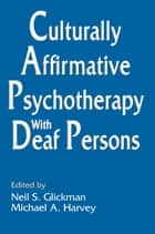 Culturally Affirmative Psychotherapy With Deaf Persons ebook by Neil S. Glickman,Michael A. Harvey
