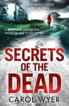 Secrets of the Dead - A serial killer thriller that will have you hooked ebook by Carol Wyer