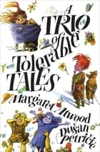 A Trio of Tolerable Tales ebook by Margaret Atwood, Dušan Petričić