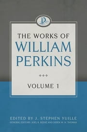 The Works of William Perkins, Volume 1 ebook by William Perkins